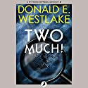 Two Much! Audiobook by Donald E. Westlake Narrated by Kevin Foley