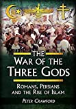 Front cover for the book The War of the Three Gods: Romans, Persians and the Rise of Islam by Peter Crawford