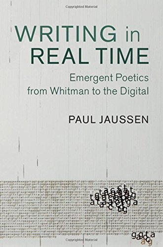 Download Writing in Real Time: Emergent Poetics from Whitman to the Digital (Cambridge Studies in American Literature and Culture) pdf epub