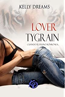 Lover Tygrain: Cuando el felino ronronea... (Spanish Edition) by Kelly