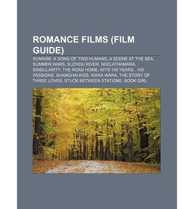 { [ ROMANCE FILMS (FILM GUIDE): SUNRISE: A SONG OF TWO HUMANS, A SCENE AT THE SEA, SUMMER WARS, SUZHOU RIVER, NEELATHAMARA, SINGULARITY ] } Source Wikipedia ( AUTHOR ) Aug-12-2011 Paperback