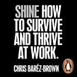 SHINE: How to Survive and Thrive at Work | Chris Baréz-Brown