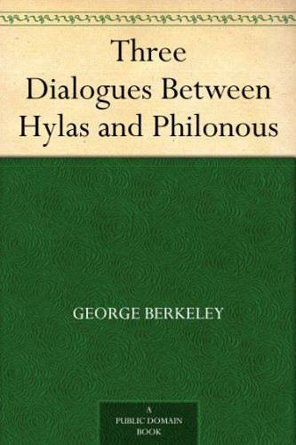 Three Dialogues Between Hylas and Philonous (George Berkeley Three Dialogues Between Hylas And Philonous)