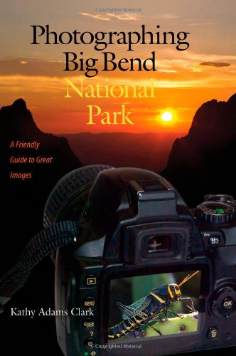 Photographing Big Bend National Park: A Friendly Guide to Great Images (W. L. Moody Jr. Natural History Series)