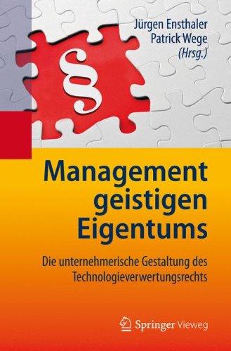 Management geistigen Eigentums: Die unternehmerische Gestaltung des Technologieverwertungsrechts