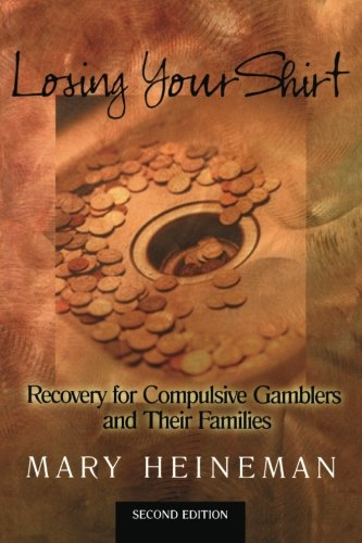 Download Losing Your Shirt: Recovery for Compulsive Gamblers and Their Families, 2nd Edition PDF