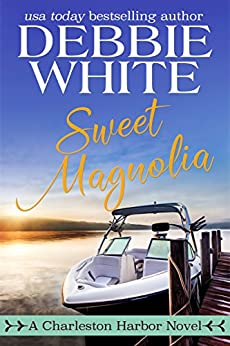Sweet Magnolia (Charleston Harbor Novels Book 2) by [White, Debbie]
