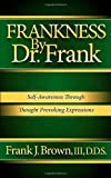 Frankness by Dr. Frank, Frank J. Brown, 1614482799