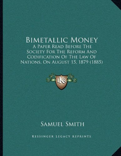 Bimetallic Money: A Paper Read Before The Society For The Reform And Codification Of The Law Of Nations, On August 15, 1879 (1885) PDF Text fb2 book