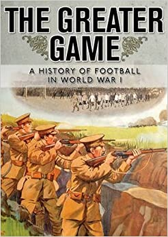 The Greater Game: A history of football in World War I (Shire General Custom Publishing) by National Football Museum (2014-12-18)