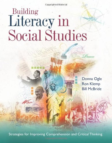 Building Literacy in Social Studies: Strategies for Improving Comprehension and Critical Thinking (Teaching Strategies For Social Studies Middle School)