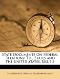 State Documents on Federal Relations, Haussonville and Herman Vandenburg Ames, 1149689943