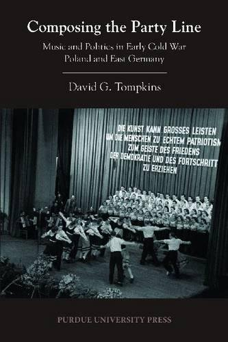Composing the Party Line: Music and Politics in Early Cold War Poland and East Germany (Central European Studies)