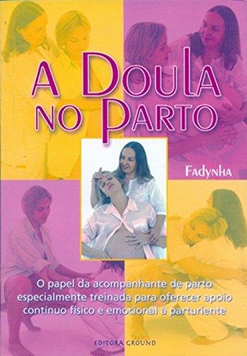 A doula no parto: O papel da acompanhante de parto especialmente treinada para oferecer apoio contínuo físico e emocional à parturiente