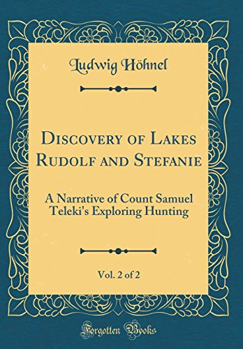 Discovery of Lakes Rudolf and Stefanie, Vol. 2 of 2: A Narrative of Count Samuel Teleki's Exploring Hunting (Classic Reprint)