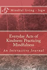 Everyday Acts of Kindness: Practicing Mindfulness: An Interactive Journal Paperback