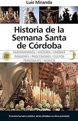 Historia de la Semana Santa de Córdoba. (Andalucía): Amazon.es: Miranda García, Luis Jesús: Libros