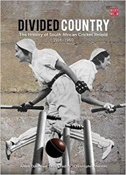 Divided Country: The History of South African Cricket Retold - 1914-1960