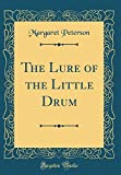 The Lure of the Little Drum (Classic Reprint)