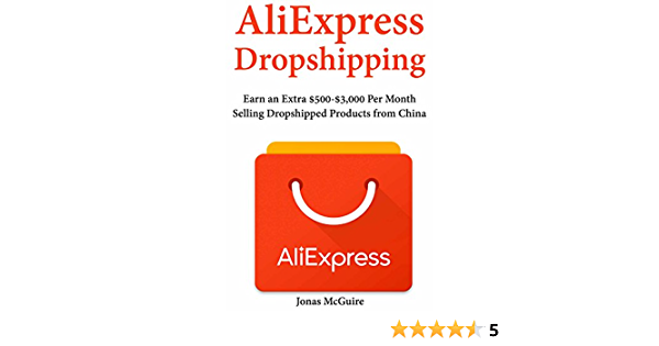 AliExpress Dropshipping: Earn an Extra $500-$3,000 Per Month Selling Dropshipped Products from China (English Edition) eBook: McGuire, Jonas: Amazon.es: Tienda Kindle
