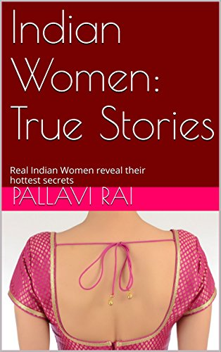 Indian Women: True Stories: Real Indian Women reveal their hottest secrets -