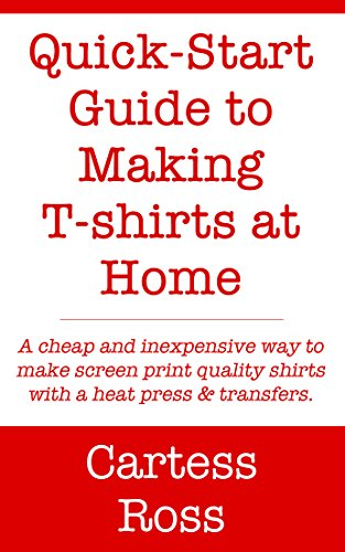 Quick Start Guide Making T shirts Home ebook