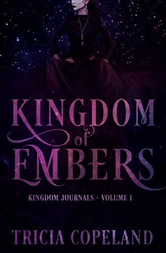 KIngdom of Embers (Kingdom Journals Book 1) by [Copeland, Tricia]