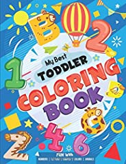 My Best Toddler Coloring Book - Fun with Numbers, Letters, Shapes, Colors, Animals: Big Activity Workbook for Toddlers & Kid