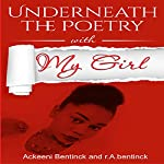 Underneath the Poetry with My Girl | r. A. bentinck,Ackeeni Bentinck