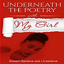 Underneath the Poetry with My Girl Audiobook by r. A. bentinck, Ackeeni Bentinck Narrated by Tiana Melvina Woods