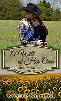 A Will of Her Own (Hidden Springs Book 5) by [Raymond, Kristine]