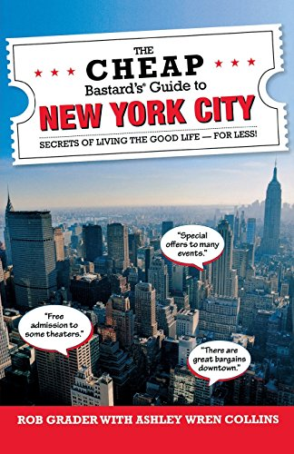 The Cheap Bastard's® Guide to New York City: Secrets of Living the Good Life–For Less!