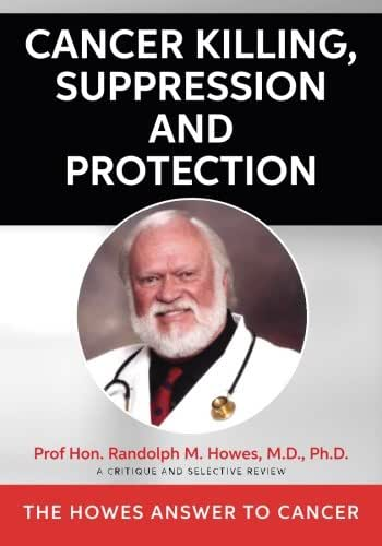 Cancer Killing, Suppression and Protection: The Howes Answer To Cancer