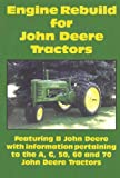 Engine Rebuild for John Deere Tractors: Featuring B John Deere with information pertaining to the A, G, 50, 60 and 70 John Deere Tractors
