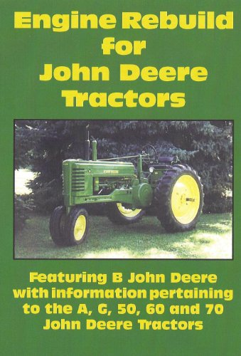 Information Dvd - Engine Rebuild for John Deere Tractors: Featuring B John Deere with information pertaining to the A, G, 50, 60 and 70 John Deere Tractors