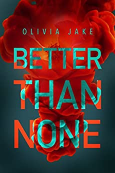 Better Than None by [Jake, Olivia]