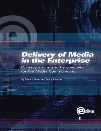 Delivery of Media in the Enterprise: Considerations and Perspectives for the Media Communicator [Palubiak, Mr. Randy] (Tapa Blanda)