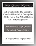 Front cover for the book Bell-s Cathedrals: The Cathedral Church of Hereford, A Description - Of Its Fabric And A Brief History Of The Episcopal See by A. Hugh Fisher
