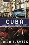 Cuba: What Everyone Needs to Know by Sweig Julia E (2009-07-17) Paperback