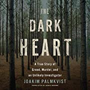 The Dark Heart: A True Story of Greed,…