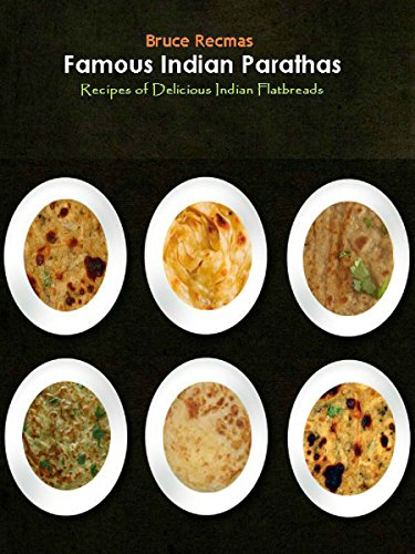 - Famous Indian Parathas: Recipes of Delicious Indian Flatbreads from Bruce's Kitchen