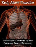 Body Alarm Reaction: Scientific Training of the Adrenal Stress Response, Michael Patrick, 1475275110