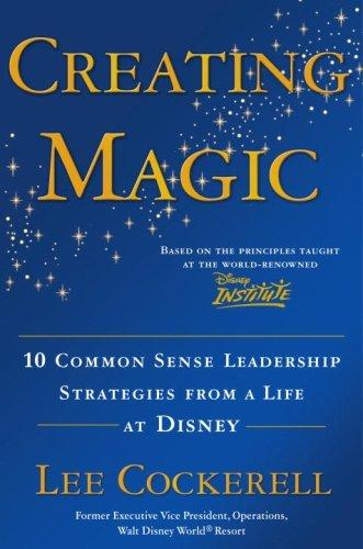 Creating Magic: 10 Common Sense Leadership Strategies from a Life at Disney cover