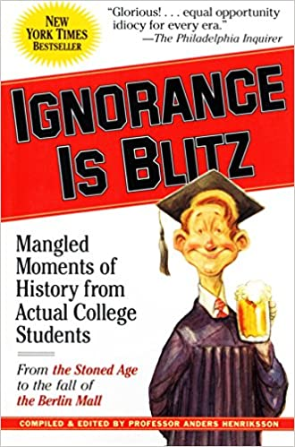 Book Ignorance Is Blitz: Mangled Moments of History from Actual College Students
