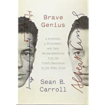 Brave Genius: A Scientist, a Philosopher, and Their Daring Adventures from the French Resistance to the Nobel Prize by Sean B. Carroll (2013-09-24)