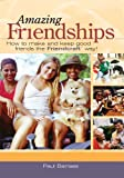 Amazing Friendships : How to Make and Keep Good Friends the Friendcraft℠ Way!