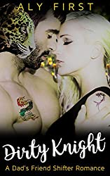 Dirty Knight (Dad's Friend Shifter Romance Book 1)
