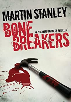 Bone Breakers (A Stanton brothers thriller Book 4) by [Stanley, Martin]