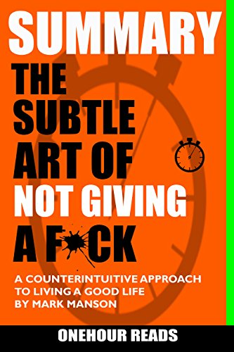 SUMMARY The Subtle Art of Not Giving a F*ck: A Counterintuitive Approach to Living a Good Life by Mark Manson cover