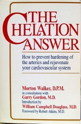 The Chelation Answer: How to Prevent Hardening of the Arteries & Rejuvenate Your Cardiovascular System. by Morton Walker